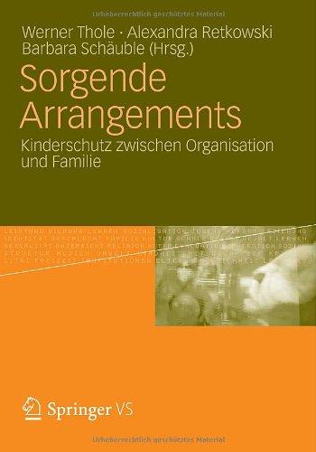 Sorgende Arrangements: Kinderschutz Zwischen Organisation Und Familie 9783531184753