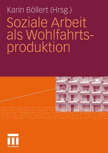 Soziale Arbeit ALS Wohlfahrtsproduktion 9783531171432