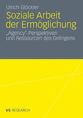 Soziale Arbeit Der Erm Glichung: 'Agency'-Perspektiven Und Ressourcen Des Gelingens 9783531180250