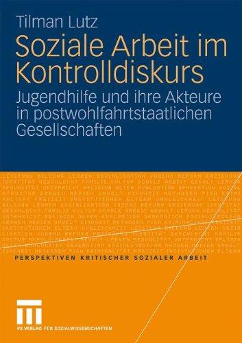 Soziale Arbeit Im Kontrolldiskurs: Jugendhilfe Und Ihre Akteure in Postwohlfahrtstaatlichen Gesellschaften 9783531171371