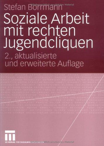 Soziale Arbeit Mit Rechten Jugendcliquen: Grundlagen Zur Konzeptentwicklung 9783531348230