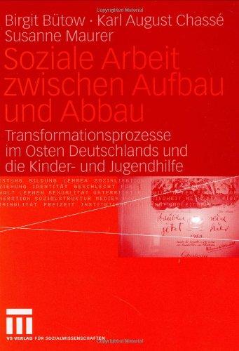 Soziale Arbeit Zwischen Aufbau Und Abbau: Transformationsprozesse Im Osten Deutschlands Und Die Kinder- Und Jugendhilfe 9783531146300