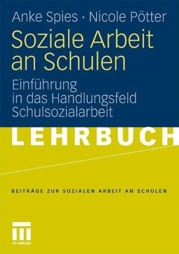 Soziale Arbeit an Schulen: Einf Hrung in Das Handlungsfeld Schulsozialarbeit 9783531163468