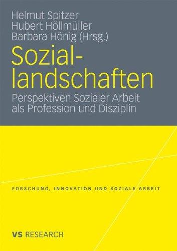 Soziallandschaften: Perspektiven Sozialer Arbeit ALS Profession Und Disziplin