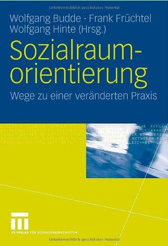 Sozialraumorientierung: Wege Zu Einer Ver Nderten Praxis 9783531150901