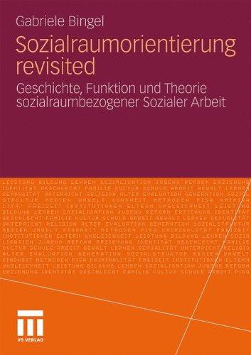 Sozialraumorientierung Revisited: Geschichte, Funktion Und Theorie Sozialraumbezogener Sozialer Arbeit 9783531180236