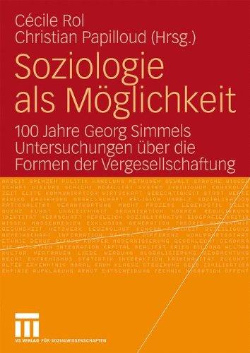 Soziologie ALS M Glichkeit: 100 Jahre Georg Simmels Untersuchungen Uber Die Formen Der Vergesellschaftung (2009)