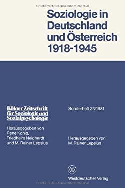 Soziologie in Deutschland Und Osterreich 1918 1945: Materialien Zur Entwicklung, Emigration Und Wirkungsgeschichte 9783531115757