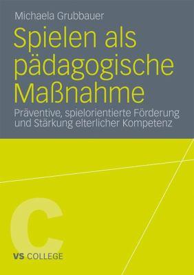 Spielen ALS P Dagogische Ma Nahme: PR Ventive, Spielorientierte F Rderung Und St Rkung Elterlicher Kompetenz 9783531181424