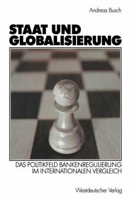 Staat Und Globalisierung: Das Politikfeld Bankenregulierung Im Internationalen Vergleich 9783531141046