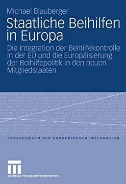 Staatliche Beihilfen in Europa: Die Integration Der Beihilfekontrolle in Der Eu Und Die Europ Isierung Der Beihilfepolitik in Den Neuen Mitgliedstaate 9783531164946