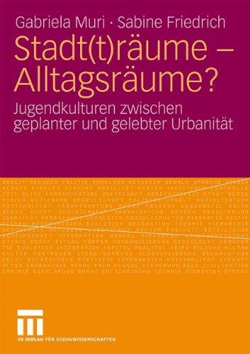 Stadt(t)R Ume - Alltagsr Ume?: Jugendkulturen Zwischen Geplanter Und Gelebter Urbanitat (2009) 9783531159812