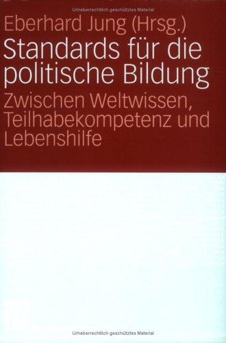 Standards F R Die Politische Bildung: Zwischen Weltwissen, Teilhabekompetenz Und Lebenshilfe 9783531146478