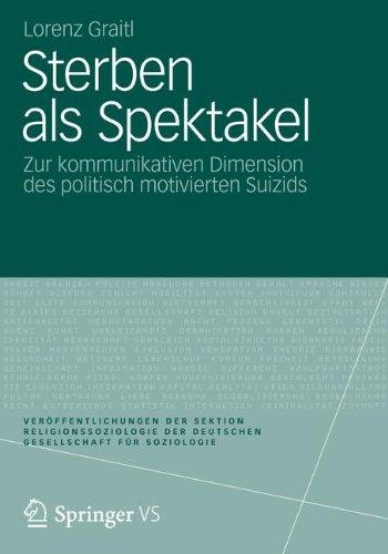 Sterben ALS Spektakel: Zur Kommunikativen Dimension Des Politisch Motivierten Suizids 9783531184616