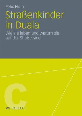 Stra Enkinder in Duala: Wie Sie Leben Und Warum Sie Auf Der Stra E Sind 9783531183381