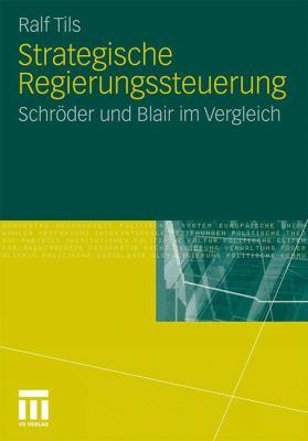 Strategische Regierungssteuerung: Schr Der Und Blair Im Vergleich 9783531184456