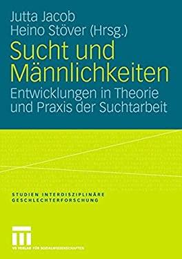 Sucht Und M Nnlichkeiten: Entwicklungen in Theorie Und Praxis Der Suchtarbeit 9783531148496