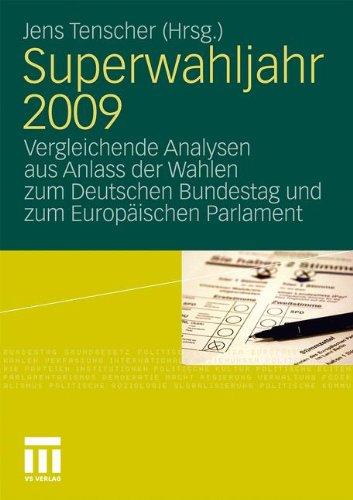 Superwahljahr 2009: Vergleichende Analysen Aus Anlass Der Wahlen Zum Deutschen Bundestag Und Zum Europaischen Parlament (2011) 9783531171395