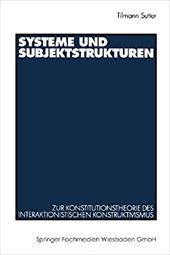 Systeme Und Subjektstrukturen: Zur Konstitutionstheorie Des Interaktionistischen Konstruktivismus - Sutter, Tilmann / Tilmann Sutter
