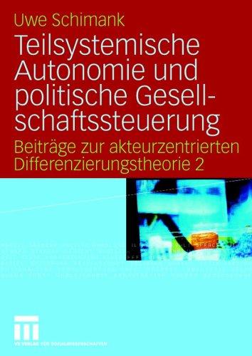 Teilsystemische Autonomie Und Politische Gesellschaftssteuerung: Beitr GE Zur Akteurzentrierten Differenzierungstheorie 2 9783531146843