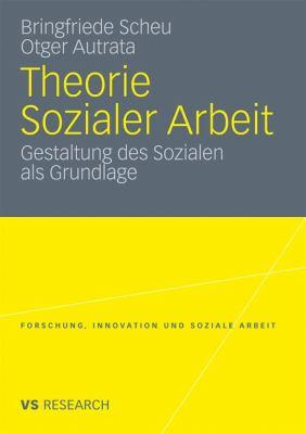 Theorie Sozialer Arbeit: Gestaltung Des Sozialen ALS Grundlage 9783531182438