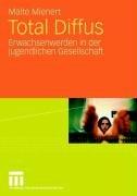 Total Diffus: Erwachsenwerden in Der Jugendlichen Gesellschaft 9783531160931