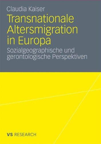 Transnationale Altersmigration in Europa: Sozialgeographische Und Gerontologische Perspektiven 9783531182858