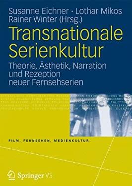 Transnationale Serienkultur: Theorie, Sthetik, Narration Und Rezeption Neuer Fernsehserien 9783531178684