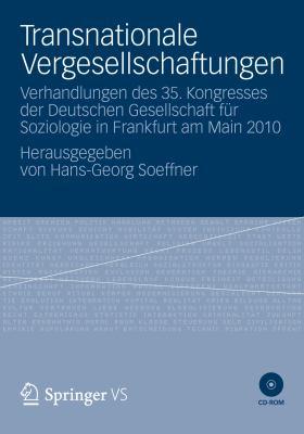 Transnationale Vergesellschaftungen: Verhandlungen Des 35. Kongresses Der Deutschen Gesellschaft F R Soziologie in Frankfurt Am Main 2010. Herausgegeb 9783531181691