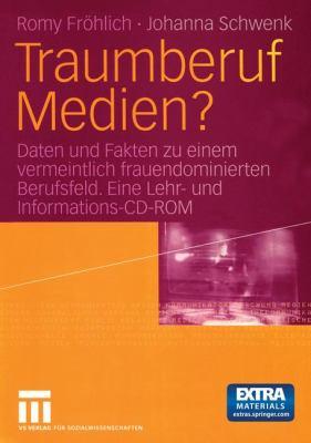 Traumberuf Medien?: Daten Und Fakten Zu Einem Vermeintlich Frauendominierten Berufsfeld. Eine Lehr- Und Informations-CD-ROM Ber Berufsfeld 9783531142760