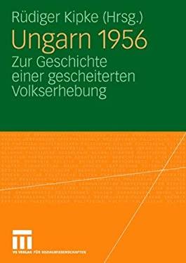 Ungarn 1956: Zur Geschichte Einer Gescheiterten Volkserhebung 9783531152905