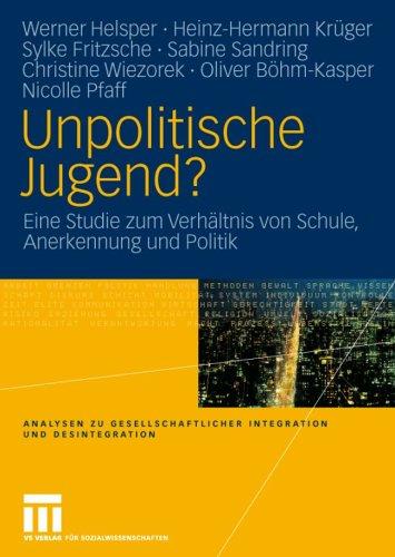 Unpolitische Jugend?: Eine Studie Zum Verh Ltnis Von Schule, Anerkennung Und Politik 9783531146997