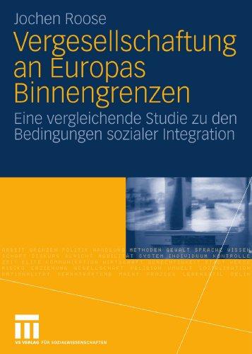 Vergesellschaftung an Europas Binnengrenzen: Eine Vergleichende Studie Zu Den Bedingungen Sozialer Integration 9783531171081