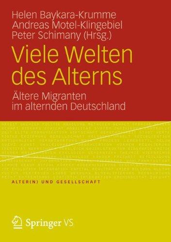 Viele Welten Des Alterns: Ltere Migranten Im Alternden Deutschland 9783531183183