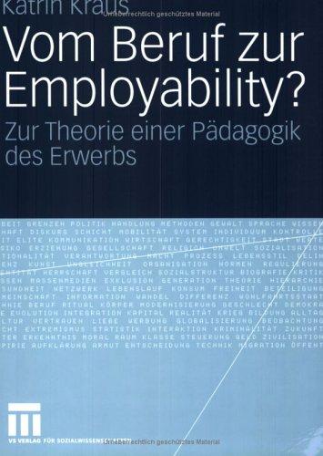 Vom Beruf Zur Employability?: Zur Theorie Einer P Dagogik Des Erwerbs 9783531148403