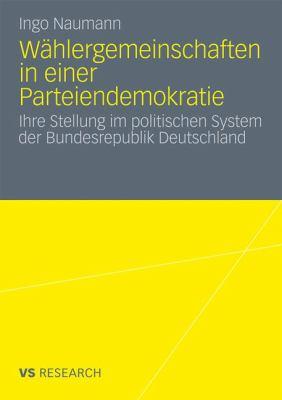 W Hlergemeinschaften in Einer Parteiendemokratie: Ihre Stellung Im Politischen System Der Bundesrepublik Deutschland 9783531184814