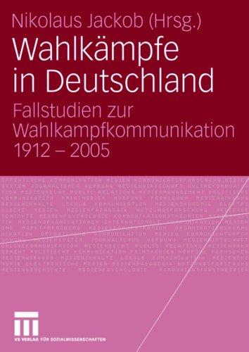 Wahlk Mpfe in Deutschland: Fallstudien Zur Wahlkampfkommunikation 1912 - 2005 9783531151618
