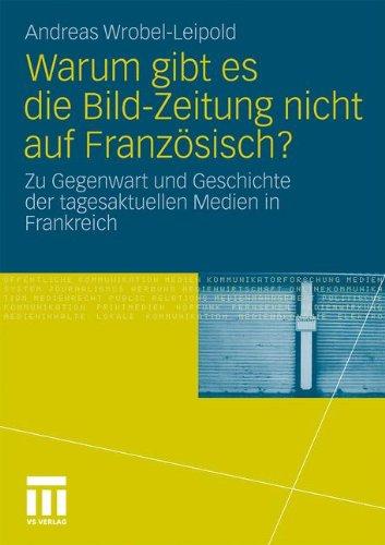 Warum Gibt Es Die Bild-Zeitung Nicht Auf Franz Sisch?: Zu Gegenwart Und Geschichte Der Tagesaktuellen Medien in Frankreich 9783531175430