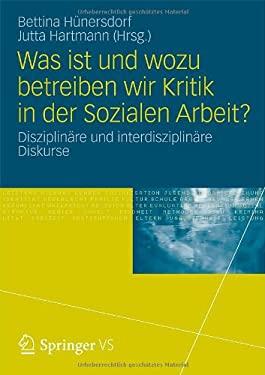 Was Ist Und Wozu Betreiben Wir Kritik in Der Sozialen Arbeit?: Disziplin Re Und Interdisziplin Re Diskurse 9783531180991