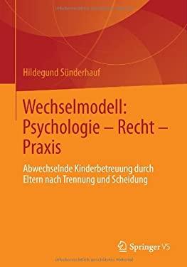 Wechselmodell: Rechtsfragen Und Psychologische Forschung in Der Co-Elternschaft 9783531183404