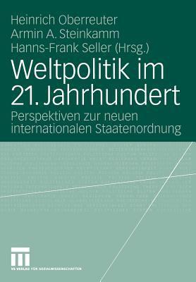 Weltpolitik Im 21. Jahrhundert: Perspektiven Zur Neuen Internationalen Staatenordnung 9783531141985
