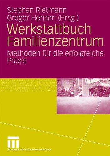 Werkstattbuch Familienzentrum: Methoden Fur Die Erfolgreiche Praxis (2009) 9783531161952