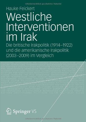 Westliche Interventionen Im Irak: Die Britische Irakpolitik (1914-1922) Und Die Amerikanische Irakpolitik (2003-2009) Im Vergleich 9783531193212