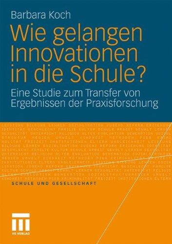Wie Gelangen Innovationen in Die Schule?: Eine Studie Zum Transfer Von Ergebnissen Der Praxisforschung 9783531177472