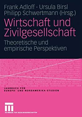 Wirtschaft Und Zivilgesellschaft: Theoretische Und Empirische Perspektiven 9783531146355