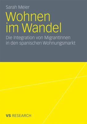 Wohnen Im Wandel: Die Integration Von Migrantinnen in Den Spanischen Wohnungsmarkt 9783531183459