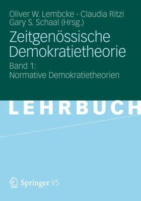 Zeitgen Ssische Demokratietheorie: Band 1: Normative Demokratietheorien 9783531192925