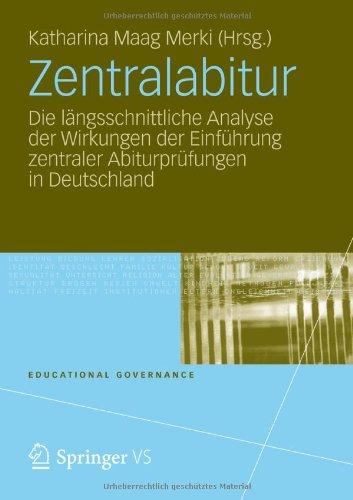 Zentralabitur: Die L Ngsschnittliche Analyse Der Wirkungen Der Einf Hrung Zentraler Abiturpr Fungen in Deutschland 9783531177823