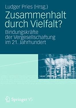 Zusammenhalt Durch Vielfalt?: Bindungskr Fte Der Vergesellschaftung Im 21. Jahrhundert 9783531186313
