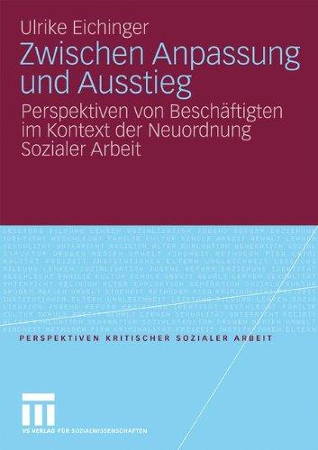 Zwischen Anpassung Und Ausstieg: Perspektiven Von Besch Ftigten Im Kontext Der Neuordnung Sozialer Arbeit 9783531164731